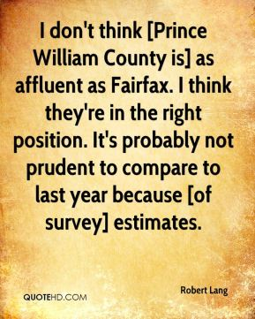 Robert Lang  - I don't think [Prince William County is] as affluent as Fairfax. I think they're in the right position. It's probably not prudent to compare to last year because [of survey] estimates.