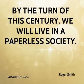 By the turn of this century, we will live in a paperless society.