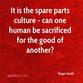 It is the spare parts culture - can one human be sacrificed for the good of another?