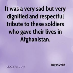 Roger Smith  - It was a very sad but very dignified and respectful tribute to these soldiers who gave their lives in Afghanistan.