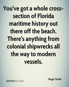 You've got a whole cross-section of Florida maritime history out there off the beach. There's anything from colonial shipwrecks all the way to modern vessels.