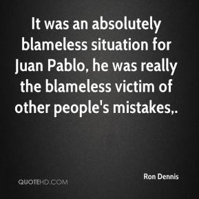 It was an absolutely blameless situation for Juan Pablo, he was really the blameless victim of other people's mistakes.