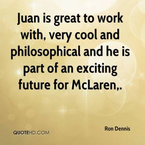Juan is great to work with, very cool and philosophical and he is part of an exciting future for McLaren.
