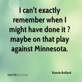 Ronnie Belliard  - I can't exactly remember when I might have done it ? maybe on that play against Minnesota.