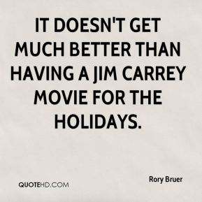 Rory Bruer  - It doesn't get much better than having a Jim Carrey movie for the holidays.