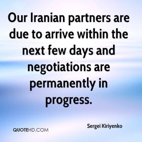 Sergei Kiriyenko  - Our Iranian partners are due to arrive within the next few days and negotiations are permanently in progress.