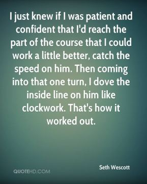 I just knew if I was patient and confident that I'd reach the part of the course that I could work a little better, catch the speed on him. Then coming into that one turn, I dove the inside line on him like clockwork. That's how it worked out.