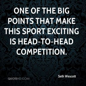 One of the big points that make this sport exciting is head-to-head competition.