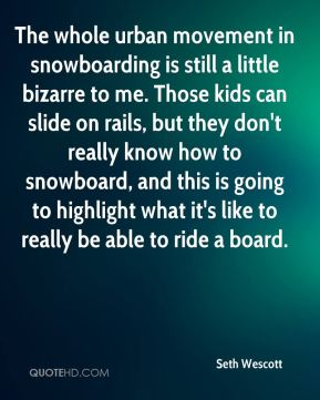 The whole urban movement in snowboarding is still a little bizarre to me. Those kids can slide on rails, but they don't really know how to snowboard, and this is going to highlight what it's like to really be able to ride a board.