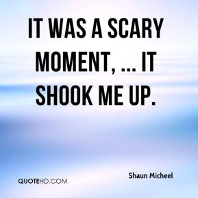 It was a scary moment, ... It shook me up.