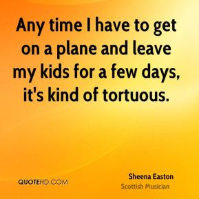Any time I have to get on a plane and leave my kids for a few days, it's kind of tortuous.