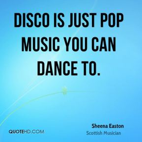 Disco is just pop music you can dance to.