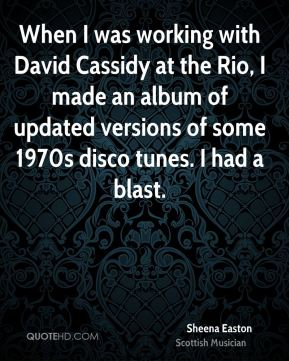 When I was working with David Cassidy at the Rio, I made an album of updated versions of some 1970s disco tunes. I had a blast.
