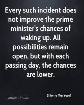 Every such incident does not improve the prime minister's chances of waking up. All possibilities remain open, but with each passing day, the chances are lower.