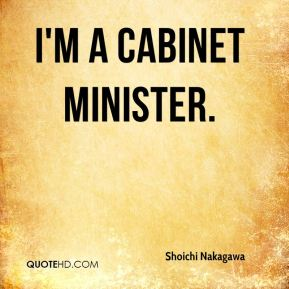 I'm a cabinet minister.