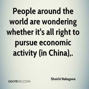 People around the world are wondering whether it's all right to pursue economic activity (in China).