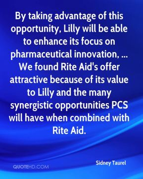 Sidney Taurel  - By taking advantage of this opportunity, Lilly will be able to enhance its focus on pharmaceutical innovation, ... We found Rite Aid's offer attractive because of its value to Lilly and the many synergistic opportunities PCS will have when combined with Rite Aid.