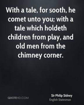 With a tale, for sooth, he comet unto you; with a tale which holdeth children from play, and old men from the chimney corner.