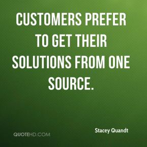 Stacey Quandt  - Customers prefer to get their solutions from one source.