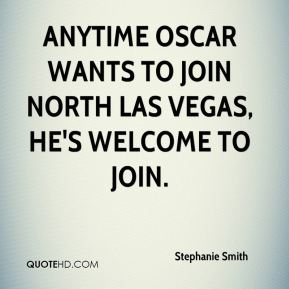 Anytime Oscar wants to join North Las Vegas, he's welcome to join.