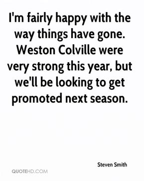 Steven Smith  - I'm fairly happy with the way things have gone. Weston Colville were very strong this year, but we'll be looking to get promoted next season.