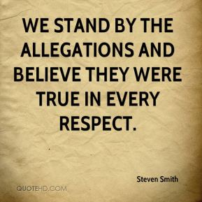 Steven Smith  - We stand by the allegations and believe they were true in every respect.