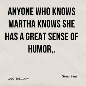 Anyone who knows Martha knows she has a great sense of humor.