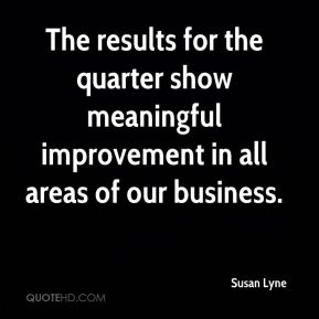 Susan Lyne  - The results for the quarter show meaningful improvement in all areas of our business.