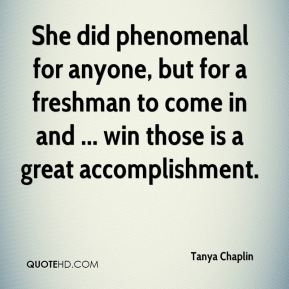 She did phenomenal for anyone, but for a freshman to come in and ... win those is a great accomplishment.