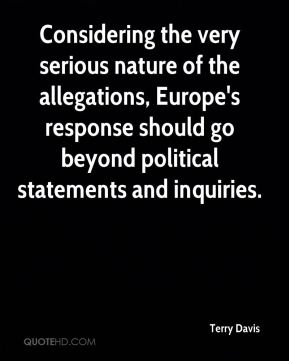 Terry Davis  - Considering the very serious nature of the allegations, Europe's response should go beyond political statements and inquiries.