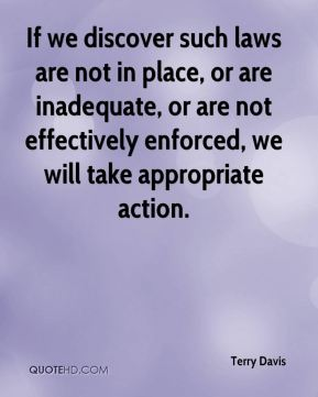 Terry Davis  - If we discover such laws are not in place, or are inadequate, or are not effectively enforced, we will take appropriate action.