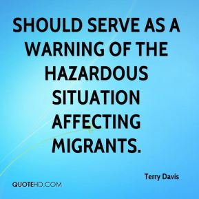 Terry Davis  - should serve as a warning of the hazardous situation affecting migrants.