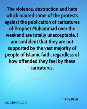The violence, destruction and hate which marred some of the protests against the publication of caricatures of Prophet Muhammad over the weekend are totally unacceptable. I am confident that they are not supported by the vast majority of people of Islamic faith, regardless of how offended they feel by these caricatures.