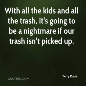 With all the kids and all the trash, it's going to be a nightmare if our trash isn't picked up.