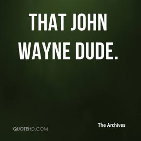 The Archives  - that John Wayne dude.