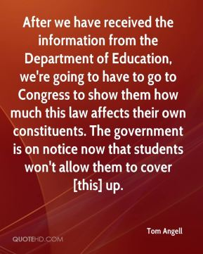 After we have received the information from the Department of Education, we're going to have to go to Congress to show them how much this law affects their own constituents. The government is on notice now that students won't allow them to cover [this] up.