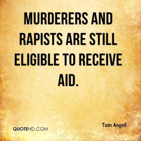Murderers and rapists are still eligible to receive aid.