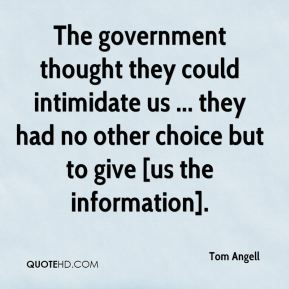 Tom Angell  - The government thought they could intimidate us ... they had no other choice but to give [us the information].