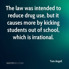 The law was intended to reduce drug use, but it causes more by kicking students out of school, which is irrational.