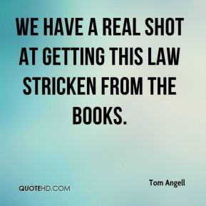 We have a real shot at getting this law stricken from the books.