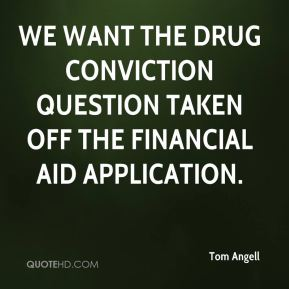 We want the drug conviction question taken off the financial aid application.