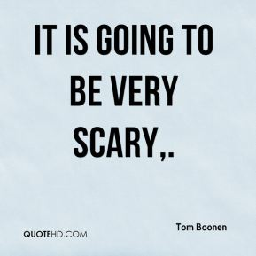 It is going to be very scary.