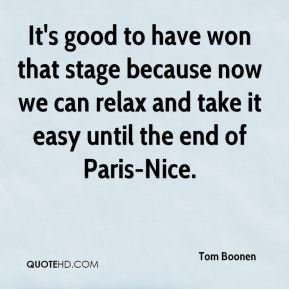Tom Boonen  - It's good to have won that stage because now we can relax and take it easy until the end of Paris-Nice.