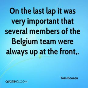 On the last lap it was very important that several members of the Belgium team were always up at the front.