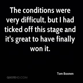 Tom Boonen  - The conditions were very difficult, but I had ticked off this stage and it's great to have finally won it.