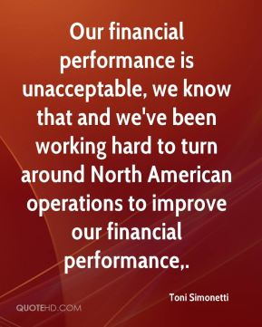 Toni Simonetti  - Our financial performance is unacceptable, we know that and we've been working hard to turn around North American operations to improve our financial performance.
