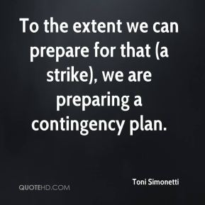 To the extent we can prepare for that (a strike), we are preparing a contingency plan.