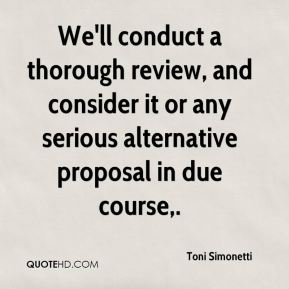 Toni Simonetti  - We'll conduct a thorough review, and consider it or any serious alternative proposal in due course.