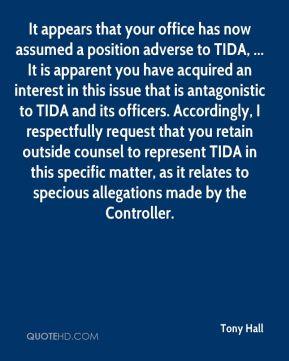 It appears that your office has now assumed a position adverse to TIDA, ... It is apparent you have acquired an interest in this issue that is antagonistic to TIDA and its officers. Accordingly, I respectfully request that you retain outside counsel to represent TIDA in this specific matter, as it relates to specious allegations made by the Controller.