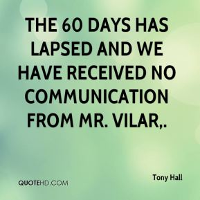 The 60 days has lapsed and we have received no communication from Mr. Vilar.